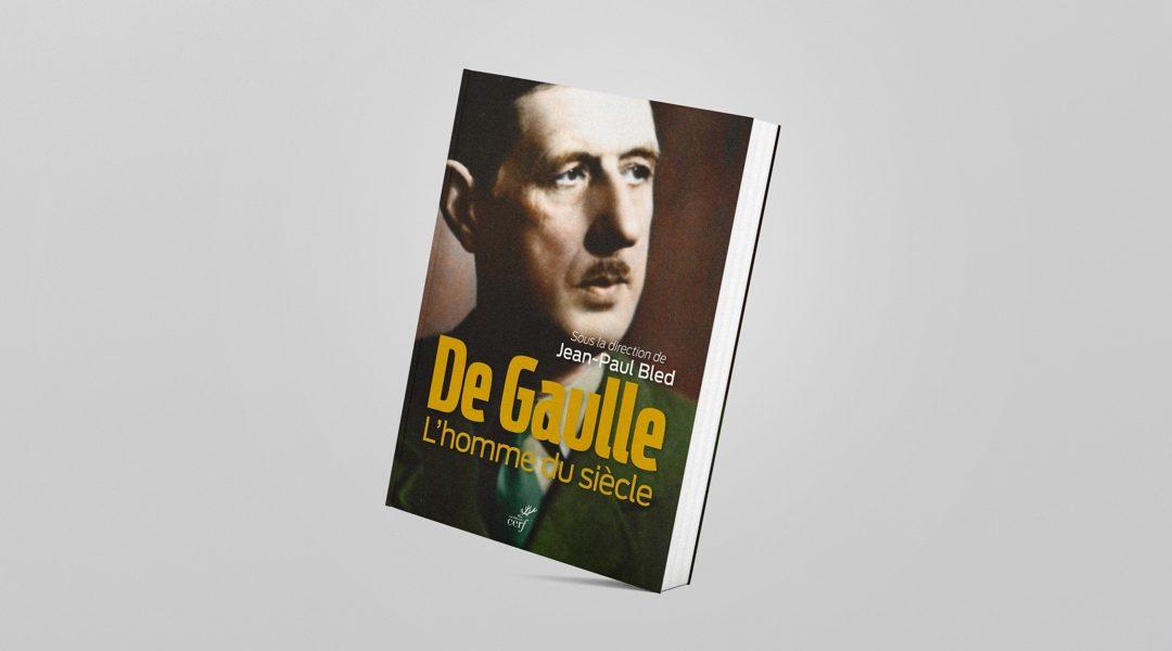 De Gaulle, l'homme du siècle, ouvrage collectif dirigé par Jean-Paul Bled