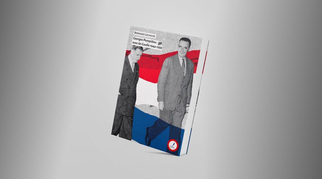 Nouvel ouvrage «Georges Pompidou : avec de Gaulle 1944-1959» de Bernard Lachaise